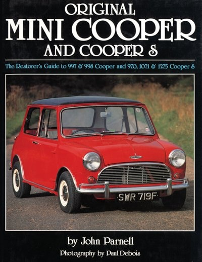 Original Mini-Cooper: The Restorer's Guide to 997 & 998 Cooper and 970,1071 & 1275 Cooper S by John Parnell