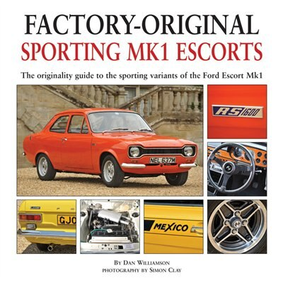 Sporting MK1 Escorts: The Originality Guide to Sporting Variants of the Ford Escort Mk1 by Dan Williamson