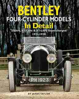Bentley Four-cylinder Models In Detail by James Taylor