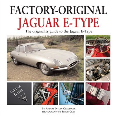 Jaguar E-Type: The Originality Guide to the Jaguar E-Type Mk2 by Anders Ditlev Clausager