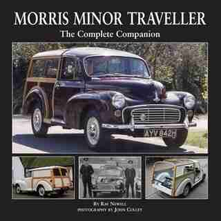 Morris Minor Traveller: The Complete Companion by Ray Newell