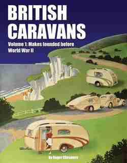 British Caravans: Volume1: Makes Founded Before World War Ii by Roger Ellesmere