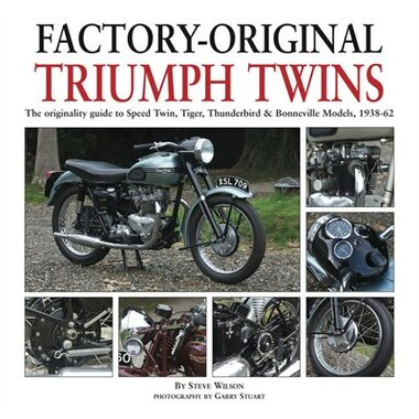 Factory-original Triumph Twins: The Originality Guide To Speed Twin, Tiger, Thunderbird & Bonneville Models, 1938-62 by Steve Wilson