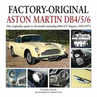 Factory-original Aston Martin Db4/5/6: The Originality Guide To All Models Including Db4 Gt Zagato, 1958-1971 by James Taylor