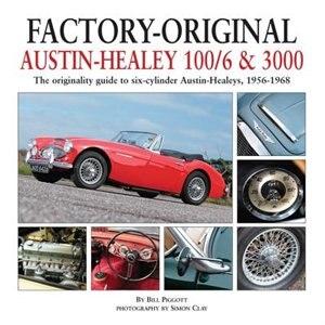 Factory-original Austin-healey 100/6 & 3000: The Originality Guide To Six-cylinder Austin-healeys, 1956-1968 by Bill Piggott