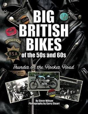Big British Bikes Of The 50s And 60s: Thunder On The Rocker Road by Steve Wilson