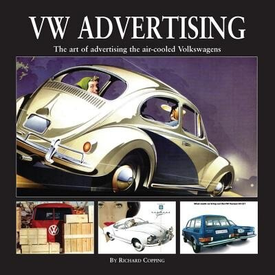 Vw Advertising: The Art Of Advertising The Air-cooled Volkswagen by Richard Copping