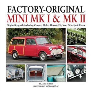 Factory-original Mini Mk I & Mk Ii: Originality Guide Including Cooper, Moke, Hornet, Elf, Van, Pick-up & Estate by James Taylor