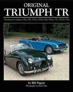 Original Triumph Tr: The Restorer's Guide To Tr2, Tr3, Tr3a, Tr3b, Tr4, Tr4a, Tr5, Tr250, Tr6 by Bill Piggott