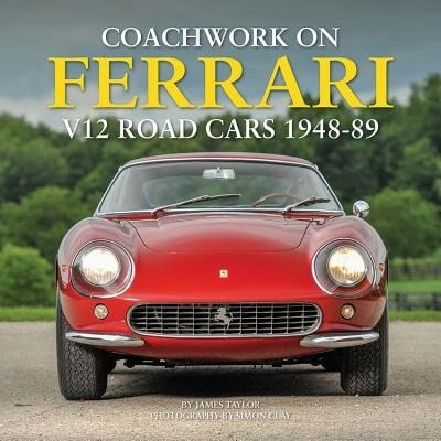 Coachwork On Ferrari V12 Road Cars 1948-89 by James Taylor