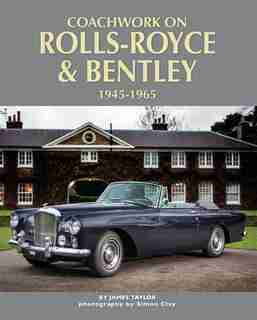 Coachwork On Rolls-royce And Bentley, 1945 - 1965 by James Taylor