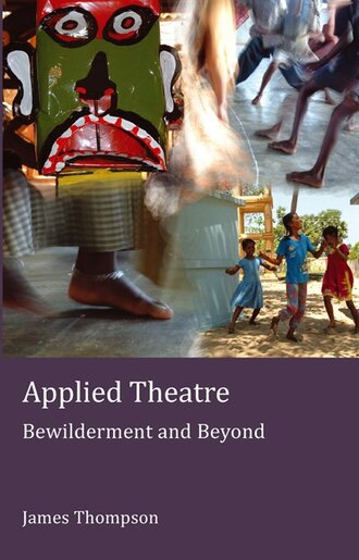 Applied Theatre: Bewilderment and Beyond by James Thompson