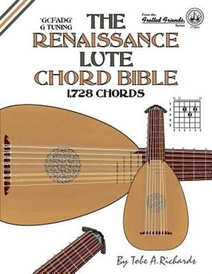 The Renaissance Lute Chord Bible: G Tuning 1,728 Chords by Tobe A. Richards