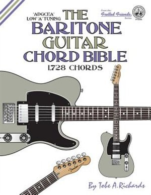 The Baritone Guitar Chord Bible: Low A Tuning 1,728 Chords, Book by ...