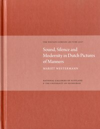Sound, Silence, Modernity Dutch Pict of Manners: The Watson Gordon Lecture 2007