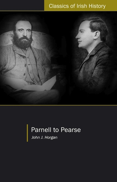 Parnell To Pearse: Some Recollections And Reflections by John Joseph Horgan