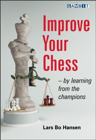 Improve Your Chess - by Learning from the Champions by Lars Bo Hansen