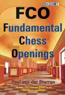 FCO: Fundamental Chess Openings by Paul Van Der Sterren