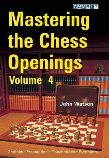 Mastering the Chess Openings volume 4 by John Watson