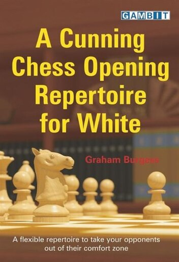A Cunning Chess Opening Repertoire for White by Graham Burgess