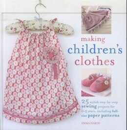 Book Making Children's Clothes: 25 Step-by-step Sewing Projects For 0-5 Years, Including Full-size Paper… by Emma Hardy