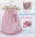 Making Children's Clothes: 25 Step-by-step Sewing Projects For 0-5 Years, Including Full-size Paper…