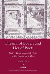 Dreams Of Lovers And Lies Of Poets: Poetry, Knowledge And Desire In The Roman De La Rose: Poetry…