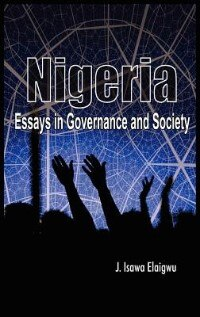 Nigeria: Essays In Governance And Society by Isawa J. Elaigwu