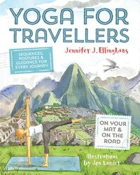 Yoga For Travellers: Sequences, Postures And Guidance For Every Journey