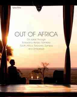 Out of Africa: On safari through Botswana,Kenya,Namibia,South Africa,Tanzania,Zambia and Zimbabwe by Sylvie Pons