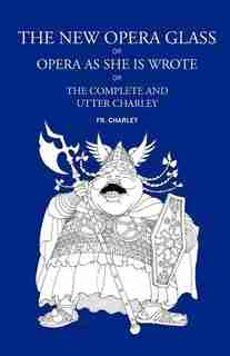The New Opera Glass, Or Opera As She Is Wrote by Fr Charley