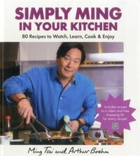 Simply Ming In Your Kitchen: 80 Recipes To Watch, Learn, Cook & Enjoy