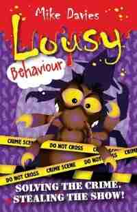 Lousy Behaviour: Solving The Crime, Stealing The Show! by Mike Davies