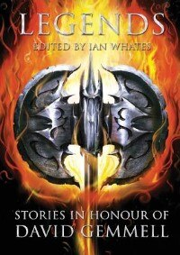 Legends: Stories in Honour of David Gemmell