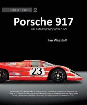 Porsche 917: The Autobiography Of 917-023 by Ian Wagstaff