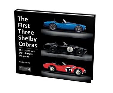 The First Three Shelby Cobras: The Sports Cars That Changed The Game by Gordon Bruce