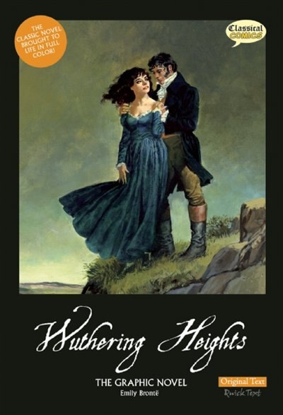 Wuthering Heights The Graphic Novel: Original Text by Emily Bronte