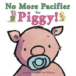 Book No More Pacifier for Piggy! by BERNETTE FORD