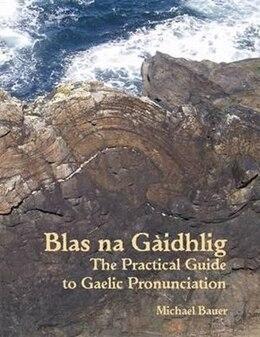Book Blas na Gaidhlig: The Practical Guide to Scottish Gaelic Pronunciation by Michael Bauer