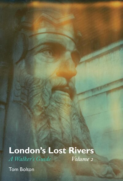 London's Lost Rivers, Volume 2: A Walker's Guide by Tom Bolton