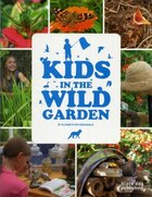 Kids in the Wild Garden: Fun Activities for the Great Outdoors