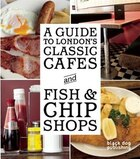 Guide to Londons Classic Cafes and Fish and Chip Shops