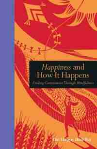 Happiness And How It Happens: Finding Contentment Through Mindfulness by The Happy Buddha