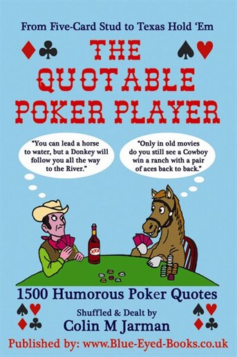 The Quotable Poker Player - Funny Poker Quotes from Stud to Hold Em by Colin M Jarman