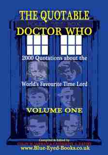 The Quotable Doctor Who: Quotes about Dr Who - Volume One by Colin M Jarman