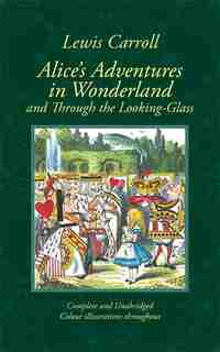 Alice's Adventures In Wonderland And Through The Looking-glass: And What Alice Found There by Lewis Carroll