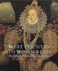 West Country To World's End: The South West In The Tudor Age