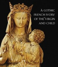 A Thirteenth-century French Ivory Of The Virgin And Child: Close Studies #1
