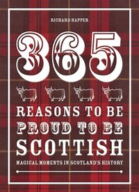 365 Reasons To Be Proud To Be Scottish: Magical Moments In Scotland's History