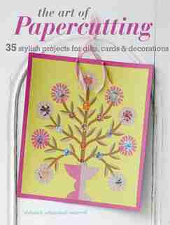 The Art of Papercutting: 35 Stylish Projects For Gifts, Cards & Decorations by Deborah Schneebeli-morrell